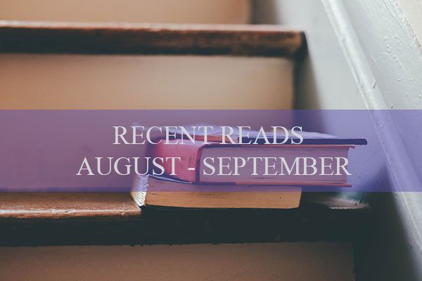 Recent Reads - Aug + Sep